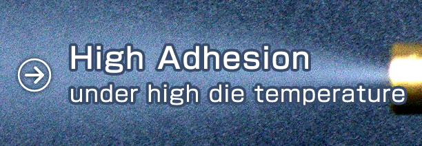 High Adhesion under high die temperature