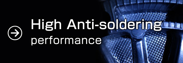 High Anti-soldering performance